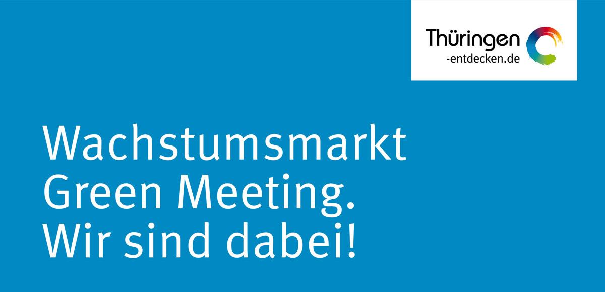 Leitmotiv Wachstumsmarkt Green Meeting. Wir sind dabei! von Thüringen-entdecken.de
