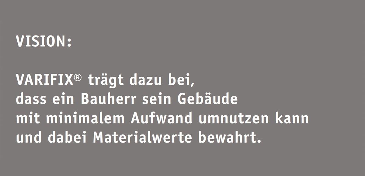 Vision des Cradle to Cradle®-Konzept für das VARIFIX Schnellmontagesystem der Adolf Würth GmbH & Co. KG: VARIFIX trägt dazu bei, dass ein Bauherr sein Gebäude mit minimalem Aufwand umnutzen kann und dabei seine Materialwerte bewahrt.